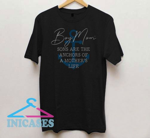 Boy mom sons are the anchors of a mother's life T Shirt