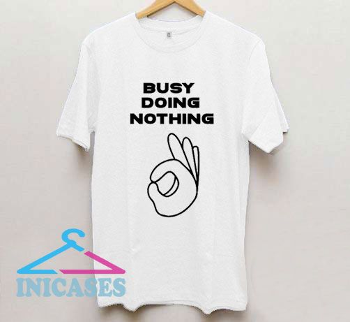 Busy Doing Nothing OK T Shirt