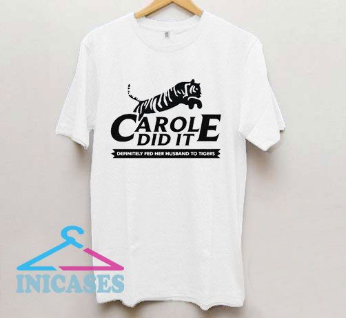 Carole Did It Definitely Fed Her Husband To Tigers T Shirt