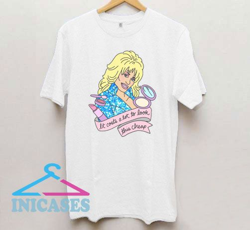 Dolly Parton It Coasts A Lot To Look T Shirt