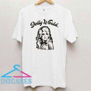 Dolly Parton Would T Shirt