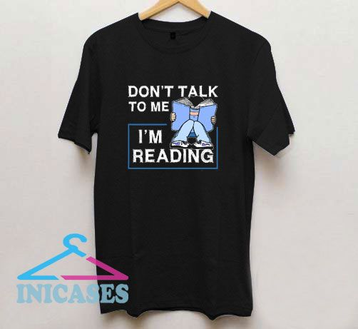Dont Talk To Me Im Reading T Shirt
