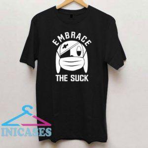 Embrace The Suck T Shirt