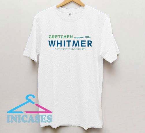 Gretchan Whitmer Than Woman From Michigan T Shirt