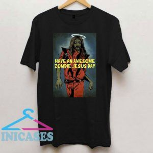 Have An Awesome Zombie Jesus Day T Shirt