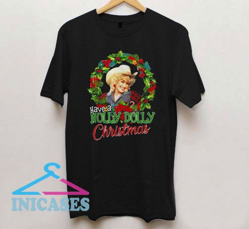 Have a Holly Dolly Christmas Dolly Parton T Shirt