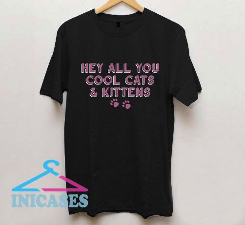 Hey All You Cool Cats And Kittens Letter T Shirt