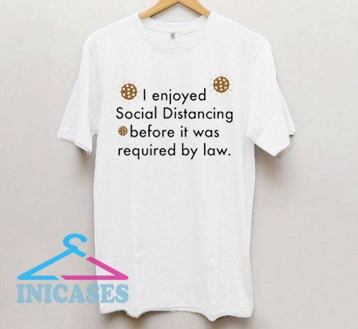 I Enjoyed Social Distancing T Shirt