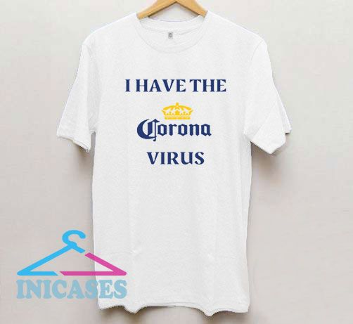 I Have The Coronavirus T Shirt