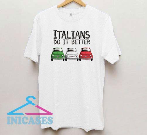 Italians Do It Better Car T Shirt