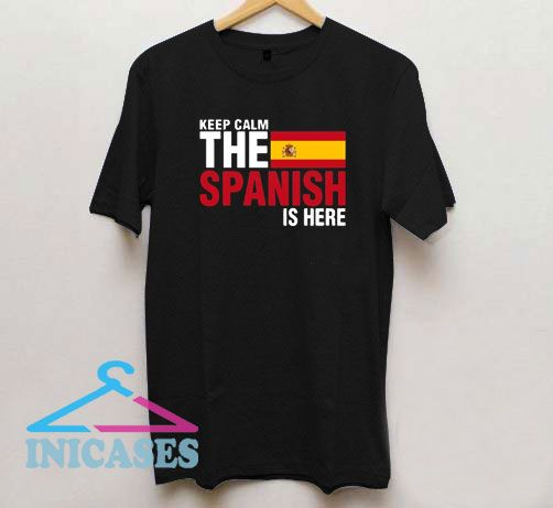 Keep Calm Fear The Spanish Is Here T Shirt