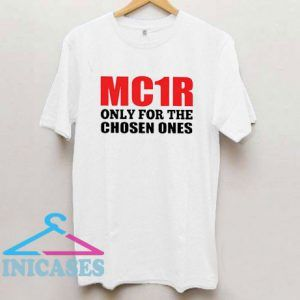 MC1R Only For The Chosen Ones T Shirt