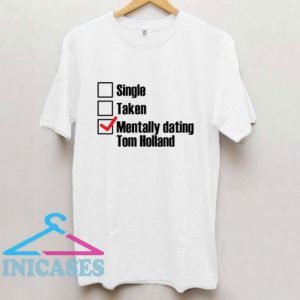 Mentally Dating Tom Holland T Shirt