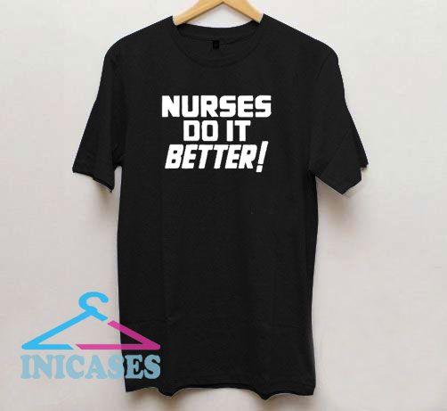 Nurses Do It Better T Shirt