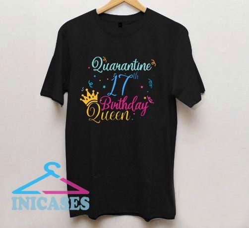 Quarantine 17th birthday Queen T Shirt
