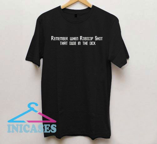 Remember When Robocop Shot Letter T Shirt