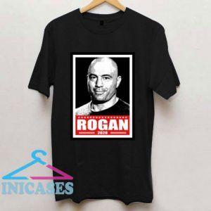 Rogan for President 2020 joe fans T Shirt