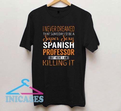 Spanish Professor Never Dreamed T Shirt