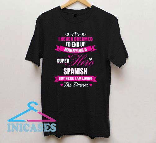 Spanish Super Hero Never Dreamed T Shirt