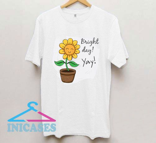 Sunflower Bright Day Yay T Shirt