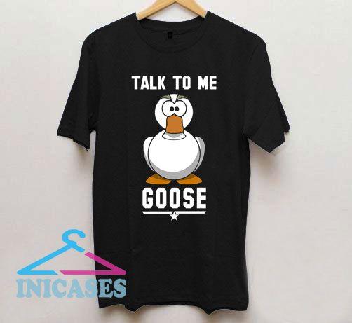 TOP GUN Talk To Me Goose Maverick Iceman T Shirt