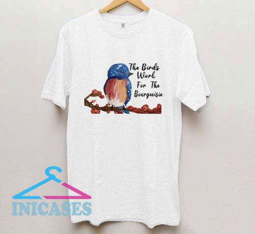 The Birds Work For The Bourgeoisie Drawing T Shirt