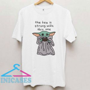 The Tea Is Strong T Shirt
