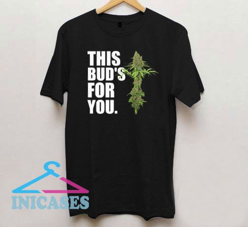 This Buds For You T Shirt