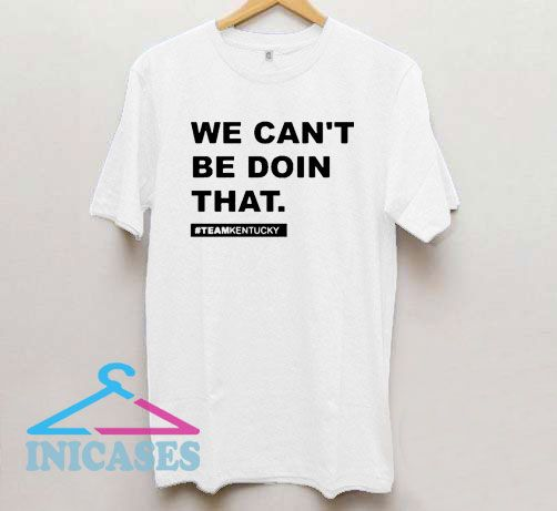 We Can't Be Doin That Kentucky Andy Beshear T Shirt