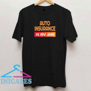 Auto Insurance Is My Jam T Shirt