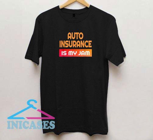 Auto Insurance Is My Jam T Shirt