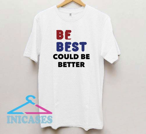 Be Best Could Be Better T Shirt