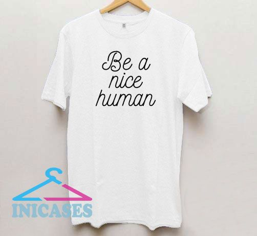 Be a Nice Human Letter T Shirt