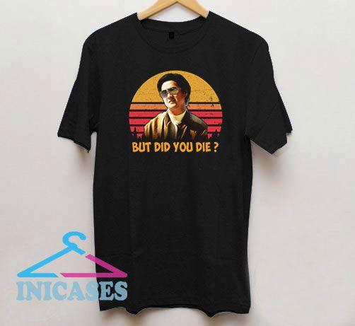 But Did You Die Vintage T Shirt