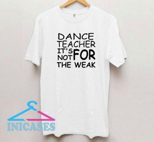 Dance Teacher Strong T Shirt