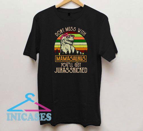 Don't Mess with Mamasaurus T Shirt