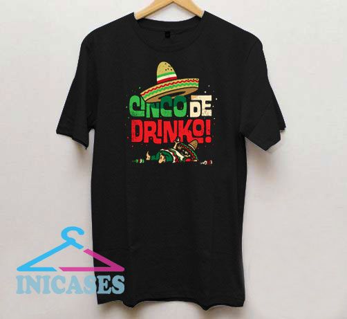 Funny Mexican Cinco de Drinko T Shirt