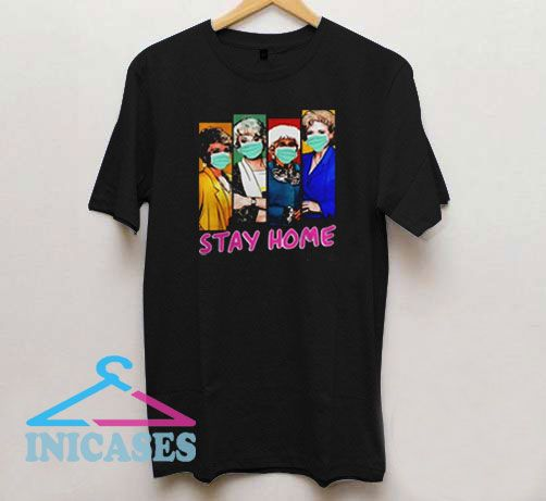 Golden Girls Face Mask Stay Home T Shirt