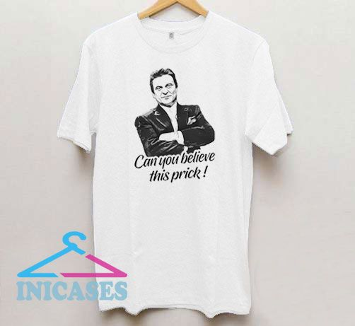 Goodfellas Can You Believe This Prick T Shirt