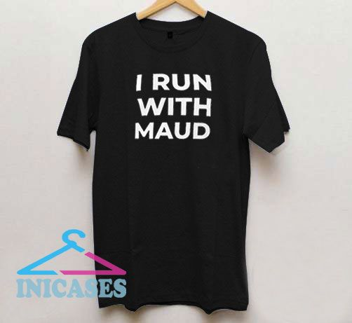 I Run With Maud Lettering T Shirt