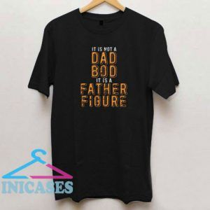 It is a Father Figure T Shirt
