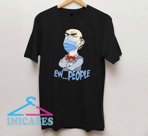 Jeff Dunham Face Mask Ew People T Shirt