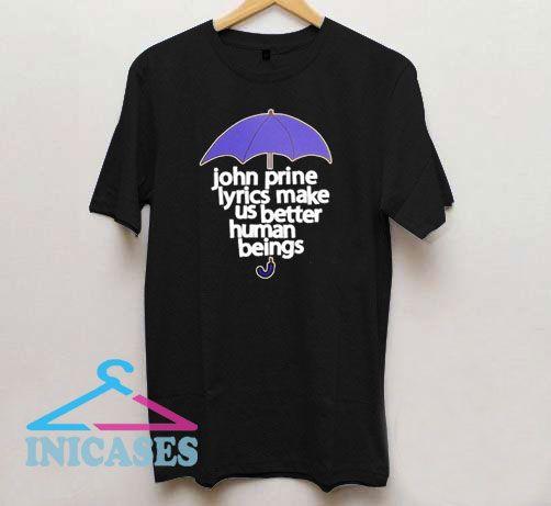John Prine Lyrics Make Us Better T Shirt