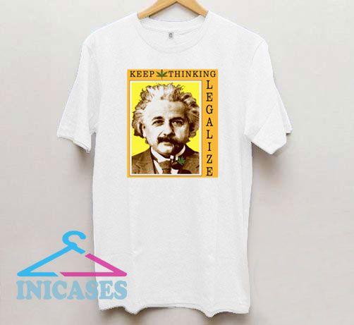 Keep Thinking Einstein Legalize T Shirt