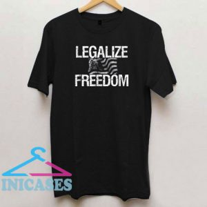 Legalize Freedom T Shirt