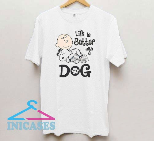 Life Is Better With a Dog Snoopy T Shirt