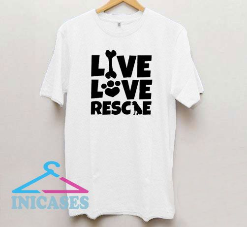 Live Love Rescue Dog Mom T Shirt