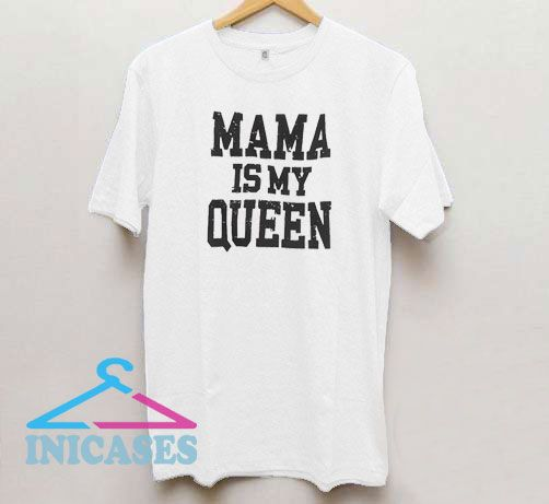 Mama Is My Queen T Shirt