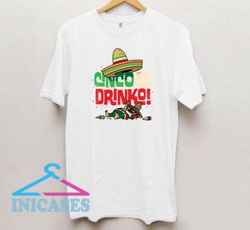 Mexican Cinco de Drinko T Shirt