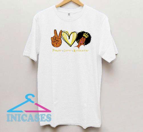 Peace Love Melanin T Shirt